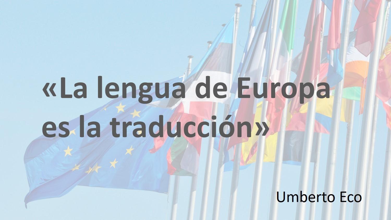 Cita de Umberto Eco: «La lengua de Europa es la traducción», con la bandera europea y algunas banderas nacionales de fondo»